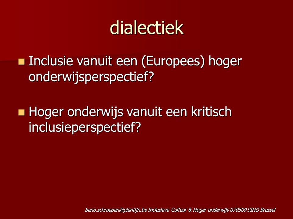 beno.schraepen@plantijn.be Inclusieve Cultuur & Hoger onderwijs 070509 SIHO Brussel dialectiek Inclusie vanuit een (Europees) hoger onderwijsperspectief.