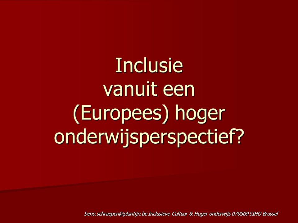 beno.schraepen@plantijn.be Inclusieve Cultuur & Hoger onderwijs 070509 SIHO Brussel Inclusie vanuit een (Europees) hoger onderwijsperspectief?