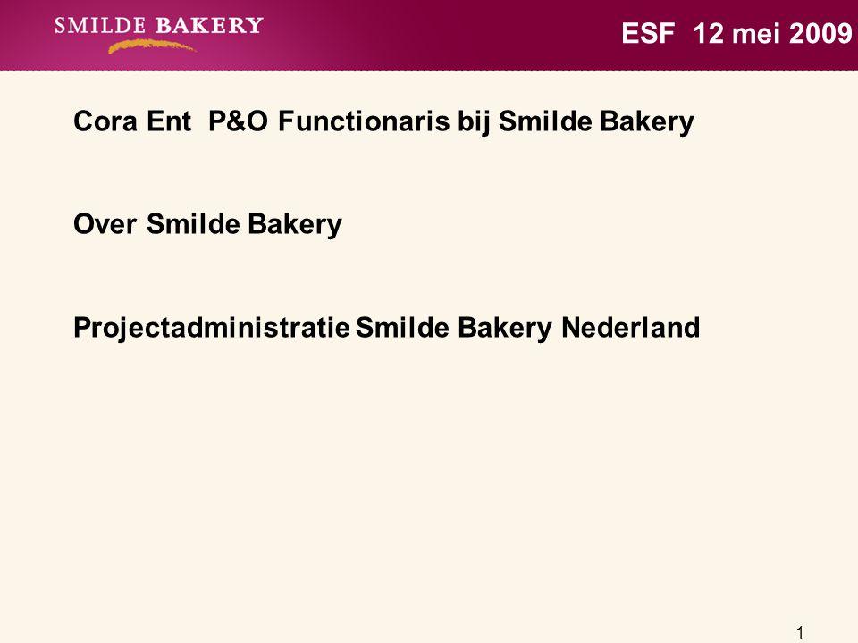 1 ESF 12 mei 2009 Cora Ent P&O Functionaris bij Smilde Bakery Over Smilde Bakery Projectadministratie Smilde Bakery Nederland