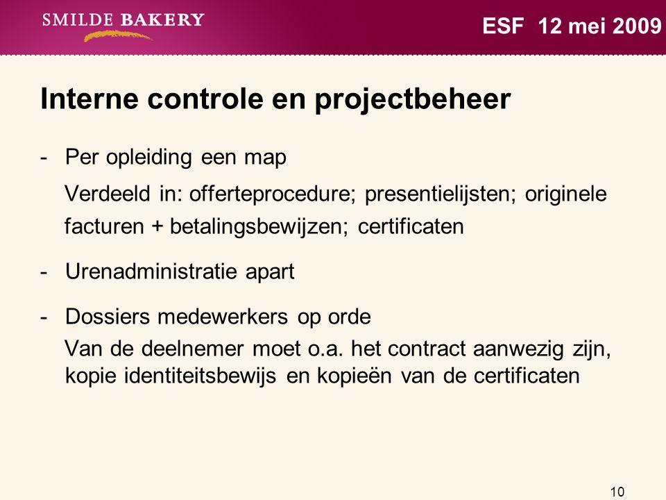 10 ESF 12 mei 2009 Interne controle en projectbeheer -Per opleiding een map Verdeeld in: offerteprocedure; presentielijsten; originele facturen + beta