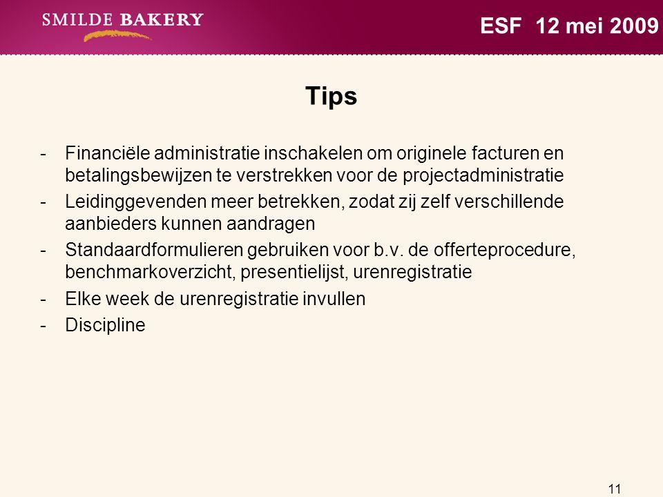 11 ESF 12 mei 2009 Tips -Financiële administratie inschakelen om originele facturen en betalingsbewijzen te verstrekken voor de projectadministratie -