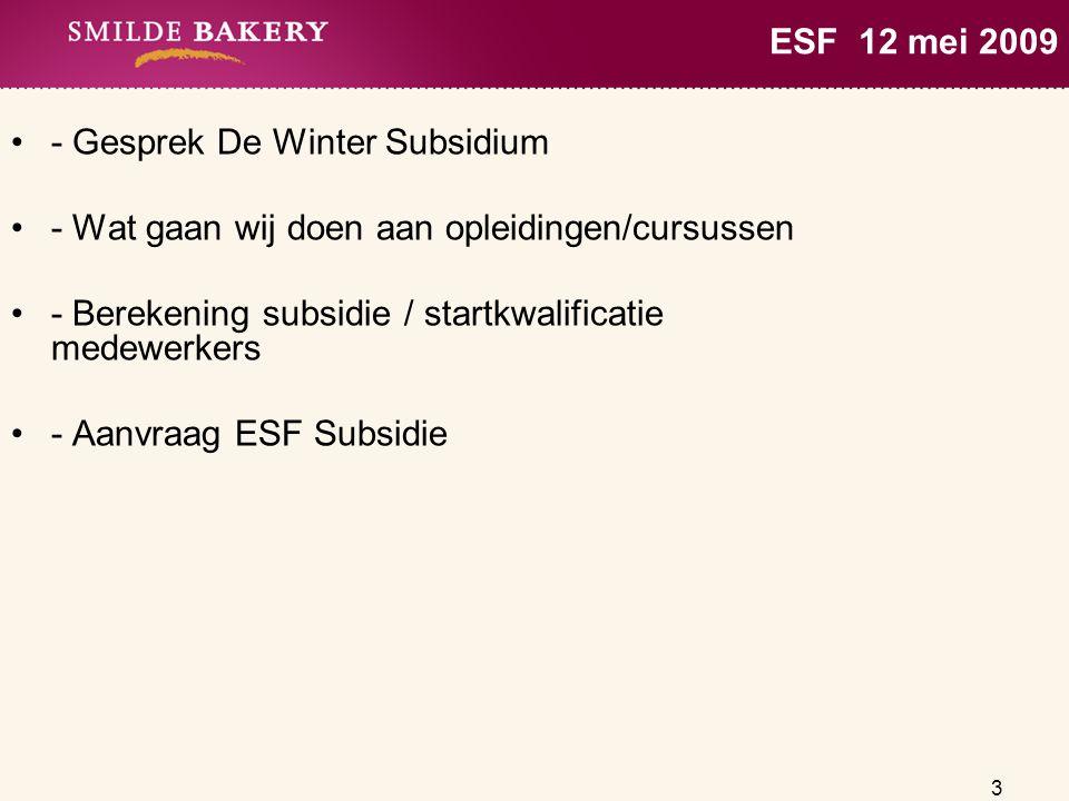3 ESF 12 mei 2009 - Gesprek De Winter Subsidium - Wat gaan wij doen aan opleidingen/cursussen - Berekening subsidie / startkwalificatie medewerkers -