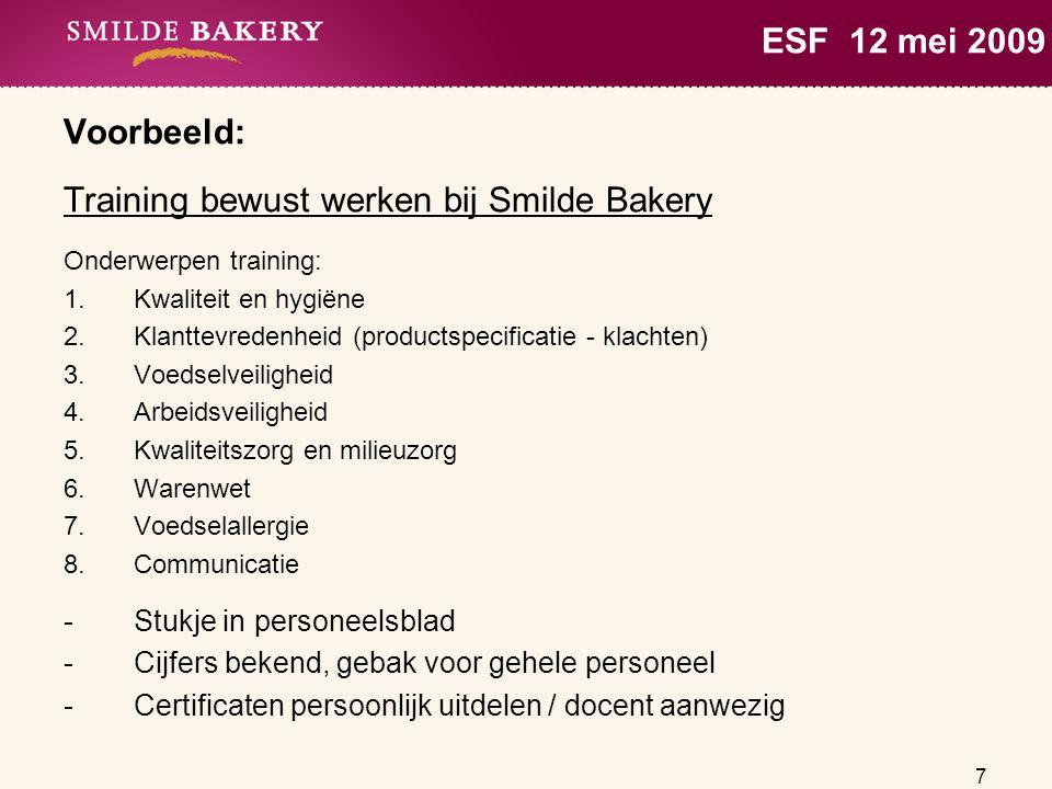 7 ESF 12 mei 2009 Voorbeeld: Training bewust werken bij Smilde Bakery Onderwerpen training: 1.Kwaliteit en hygiëne 2.Klanttevredenheid (productspecifi