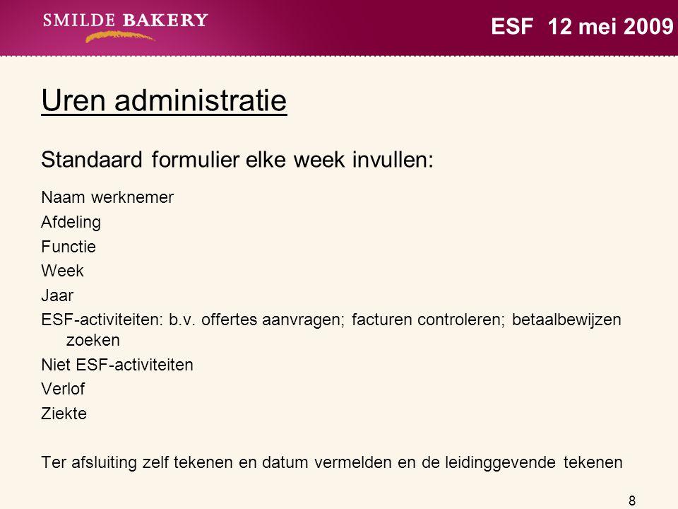 8 ESF 12 mei 2009 Uren administratie Standaard formulier elke week invullen: Naam werknemer Afdeling Functie Week Jaar ESF-activiteiten: b.v. offertes