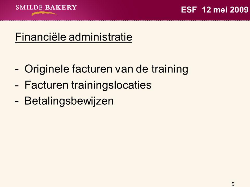 9 ESF 12 mei 2009 Financiële administratie -Originele facturen van de training -Facturen trainingslocaties -Betalingsbewijzen