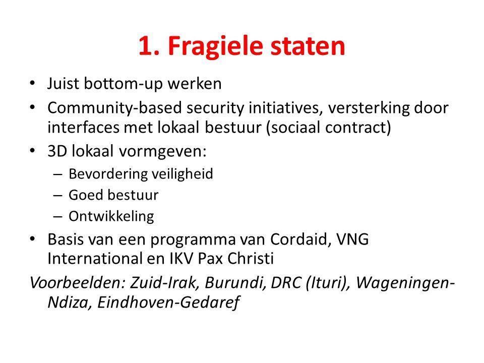 1. Fragiele staten Juist bottom-up werken Community-based security initiatives, versterking door interfaces met lokaal bestuur (sociaal contract) 3D l