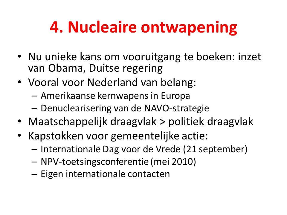 4. Nucleaire ontwapening Nu unieke kans om vooruitgang te boeken: inzet van Obama, Duitse regering Vooral voor Nederland van belang: – Amerikaanse ker