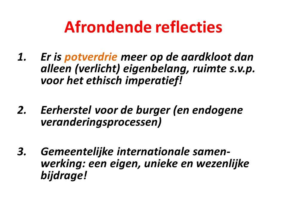 Afrondende reflecties 1.Er is potverdrie meer op de aardkloot dan alleen (verlicht) eigenbelang, ruimte s.v.p.