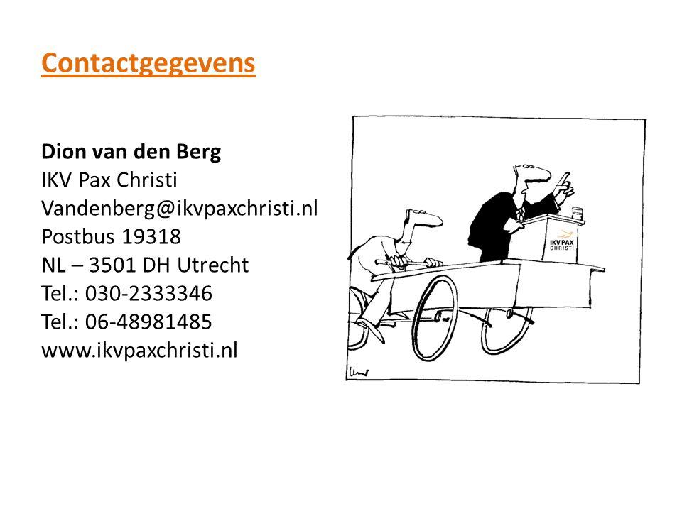 Contactgegevens Dion van den Berg IKV Pax Christi Vandenberg@ikvpaxchristi.nl Postbus 19318 NL – 3501 DH Utrecht Tel.: 030-2333346 Tel.: 06-48981485 w