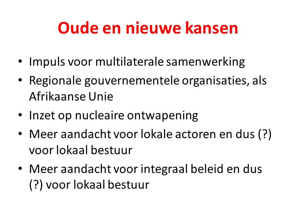Oude en nieuwe kansen Impuls voor multilaterale samenwerking Regionale gouvernementele organisaties, als Afrikaanse Unie Inzet op nucleaire ontwapening Meer aandacht voor lokale actoren en dus ( ) voor lokaal bestuur Meer aandacht voor integraal beleid en dus ( ) voor lokaal bestuur