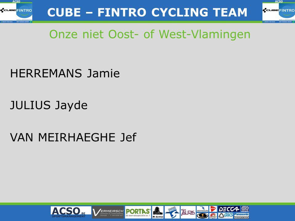 CUBE – FINTRO CYLING TEAM CUBE – FINTRO CYCLING TEAM Onze niet Oost- of West-Vlamingen HERREMANS Jamie JULIUS Jayde VAN MEIRHAEGHE Jef