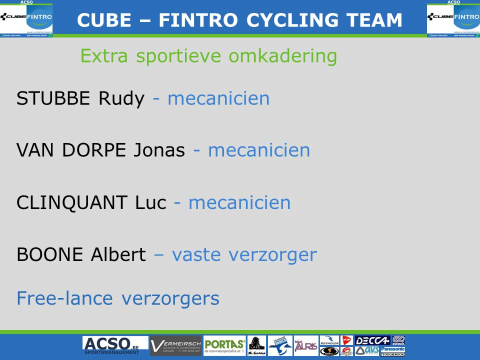 CUBE – FINTRO CYLING TEAM CUBE – FINTRO CYCLING TEAM Extra sportieve omkadering STUBBE Rudy - mecanicien VAN DORPE Jonas - mecanicien CLINQUANT Luc -
