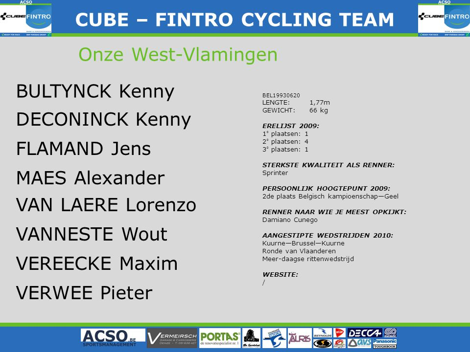CUBE – FINTRO CYLING TEAM CUBE – FINTRO CYCLING TEAM Onze West-Vlamingen FLAMAND Jens MAES Alexander VAN LAERE Lorenzo VANNESTE Wout VEREECKE Maxim VE