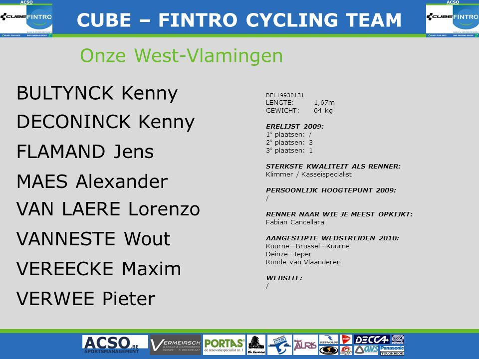 CUBE – FINTRO CYLING TEAM CUBE – FINTRO CYCLING TEAM Onze West-Vlamingen BEL19930131 LENGTE: 1,67m GEWICHT: 64 kg ERELIJST 2009: 1° plaatsen: / 2° pla