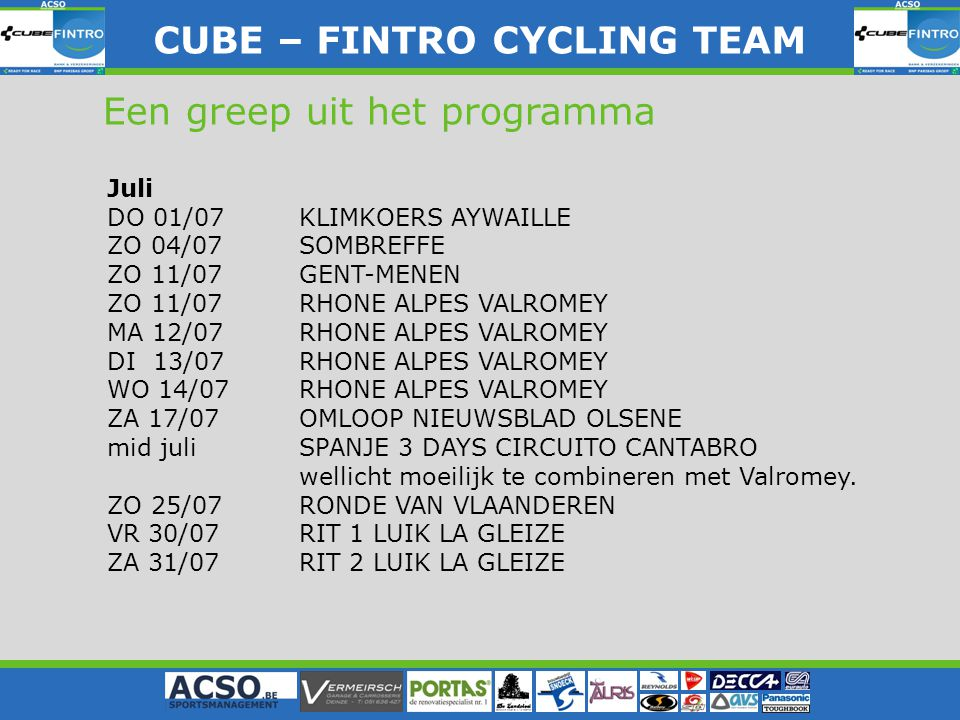 CUBE – FINTRO CYLING TEAM CUBE – FINTRO CYCLING TEAM Een greep uit het programma Juli DO 01/07KLIMKOERS AYWAILLE ZO 04/07SOMBREFFE ZO 11/07GENT-MENEN