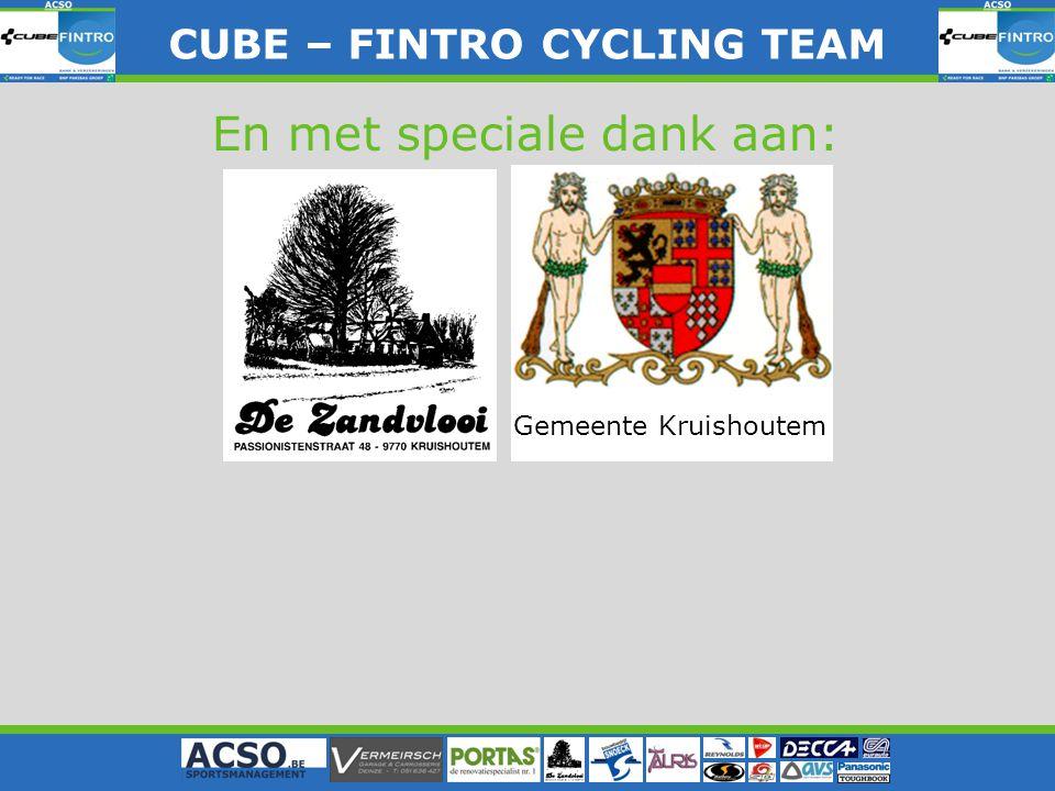 CUBE – FINTRO CYLING TEAM CUBE – FINTRO CYCLING TEAM En met speciale dank aan: Gemeente Kruishoutem
