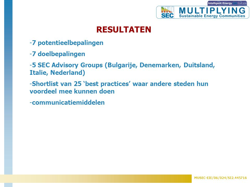 MUSEC-EIE/06/024/SI2.445716 RESULTATEN -7 potentieelbepalingen -7 doelbepalingen -5 SEC Advisory Groups (Bulgarije, Denemarken, Duitsland, Italie, Ned