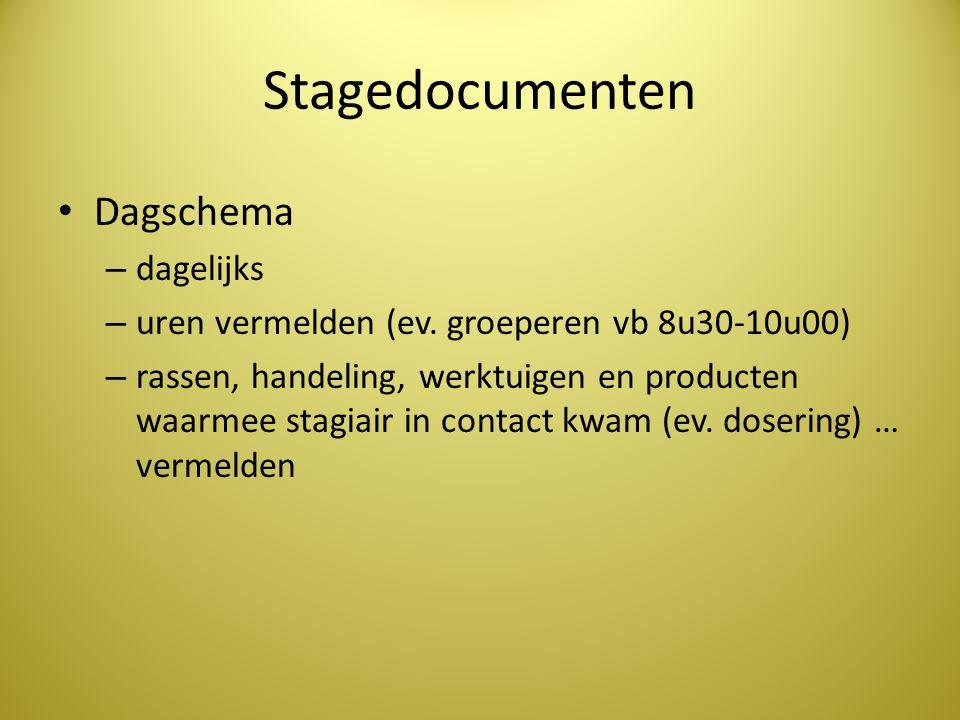 Stagedocumenten Dagschema – dagelijks – uren vermelden (ev. groeperen vb 8u30-10u00) – rassen, handeling, werktuigen en producten waarmee stagiair in