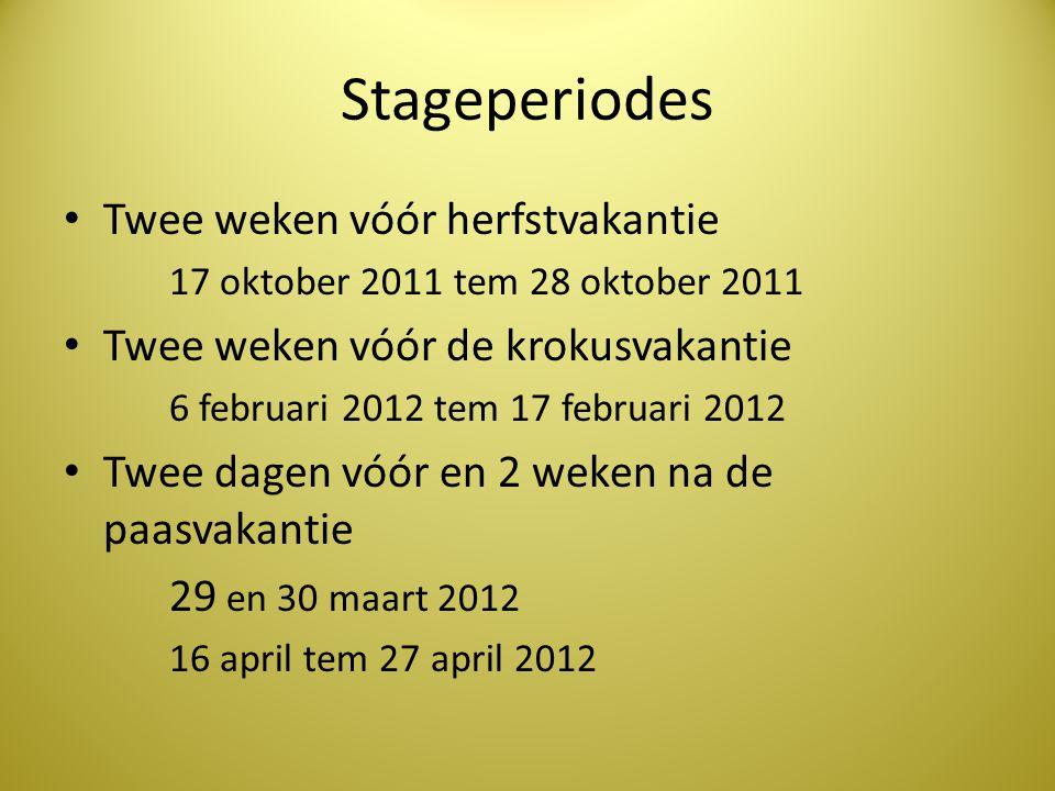 Stageperiodes Twee weken vóór herfstvakantie 17 oktober 2011 tem 28 oktober 2011 Twee weken vóór de krokusvakantie 6 februari 2012 tem 17 februari 201