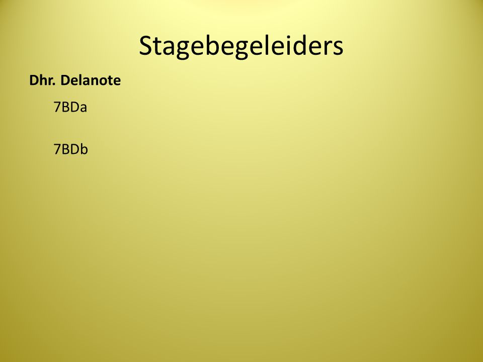 Stagebegeleiders Dhr. Delanote 7BDa 7BDb
