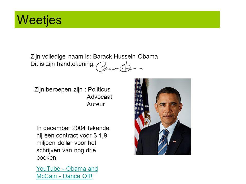 Weetjes Zijn volledige naam is: Barack Hussein Obama Dit is zijn handtekening: Zijn beroepen zijn : Politicus Advocaat Auteur In december 2004 tekende