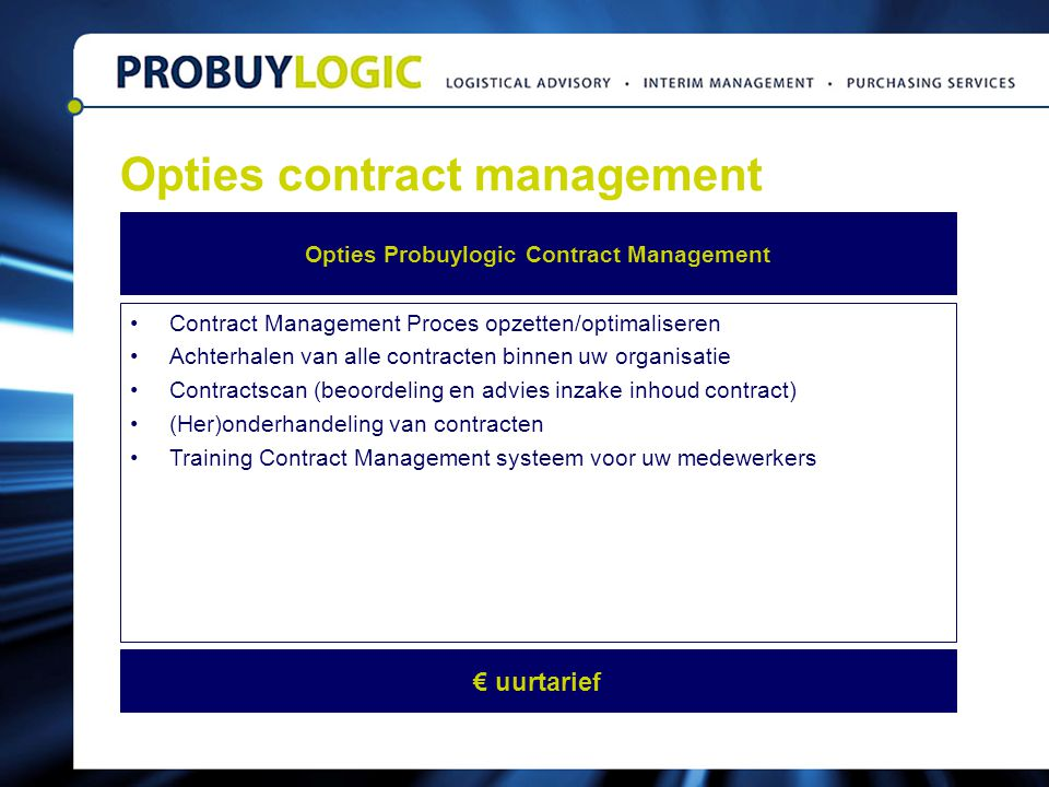 Opties contract management Contract Management Proces opzetten/optimaliseren Achterhalen van alle contracten binnen uw organisatie Contractscan (beoor
