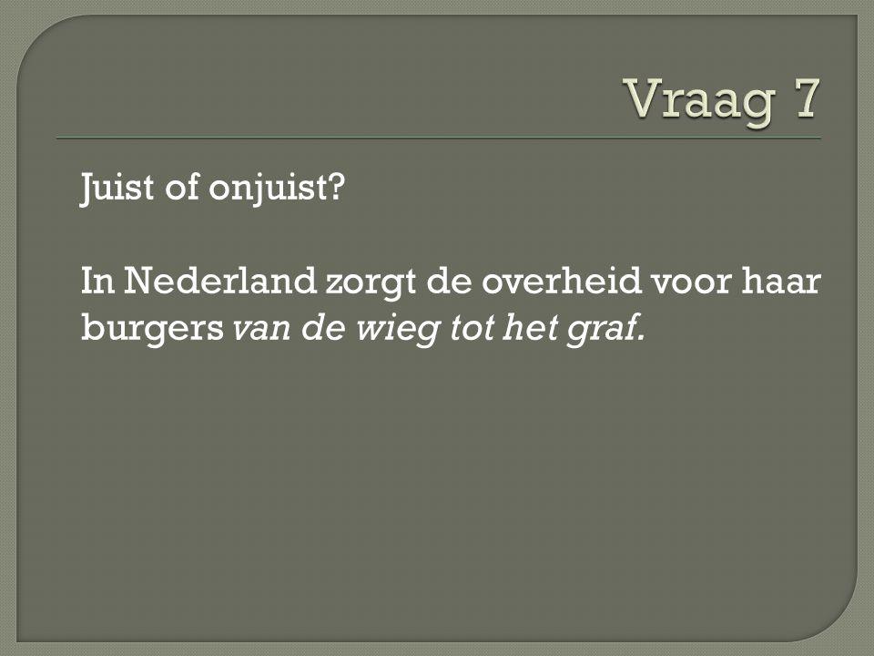 Juist of onjuist? In Nederland zorgt de overheid voor haar burgers van de wieg tot het graf.