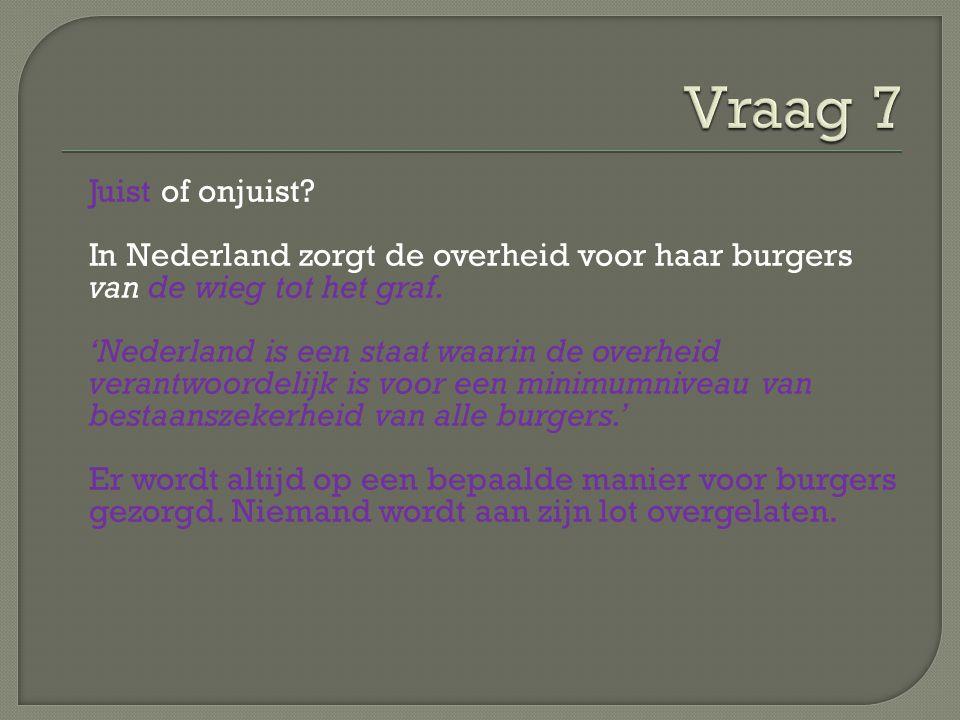 Juist of onjuist? In Nederland zorgt de overheid voor haar burgers van de wieg tot het graf. 'Nederland is een staat waarin de overheid verantwoordeli