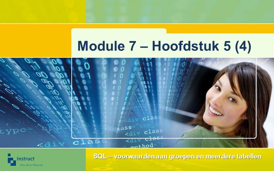 Module 7 – Hoofdstuk 5 (4) SQL – voorwaarden aan groepen en meerdere tabellen