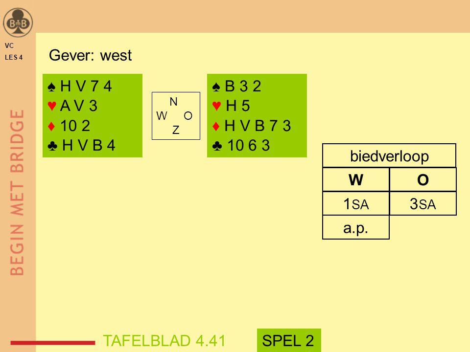 a.p. 1 SA 3 SA WO biedverloop ♠ H V 7 4 ♥ A V 3 ♦ 10 2 ♣ H V B 4 ♠ B 3 2 ♥ H 5 ♦ H V B 7 3 ♣ 10 6 3 VC LES 4 TAFELBLAD 4.41SPEL 2 Gever: west N W O Z