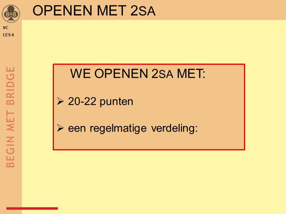 WE OPENEN 2 SA MET:  20-22 punten  een regelmatige verdeling: VC LES 4 VC LES 4 OPENEN MET 2 SA