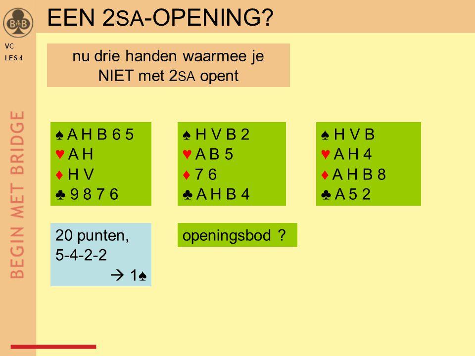 ♠ H V B 2 ♥ A B 5 ♦ 7 6 ♣ A H B 4 ♠ H V B ♥ A H 4 ♦ A H B 8 ♣ A 5 2 ♠ A H B 6 5 ♥ A H ♦ H V ♣ 9 8 7 6 20 punten, 5-4-2-2  1♠ openingsbod .