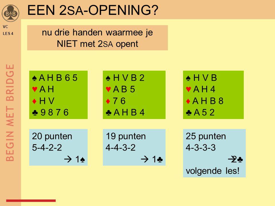 ♠ H V B 2 ♥ A B 5 ♦ 7 6 ♣ A H B 4 ♠ H V B ♥ A H 4 ♦ A H B 8 ♣ A 5 2 ♠ A H B 6 5 ♥ A H ♦ H V ♣ 9 8 7 6 20 punten 5-4-2-2  1♠ 25 punten 4-3-3-3  2♣ volgende les.