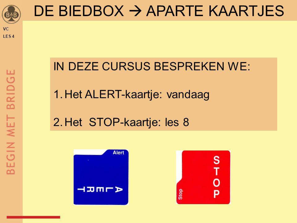 VC LES 4 IN DEZE CURSUS BESPREKEN WE: 1.Het ALERT-kaartje: vandaag 2.Het STOP-kaartje: les 8 DE BIEDBOX  APARTE KAARTJES
