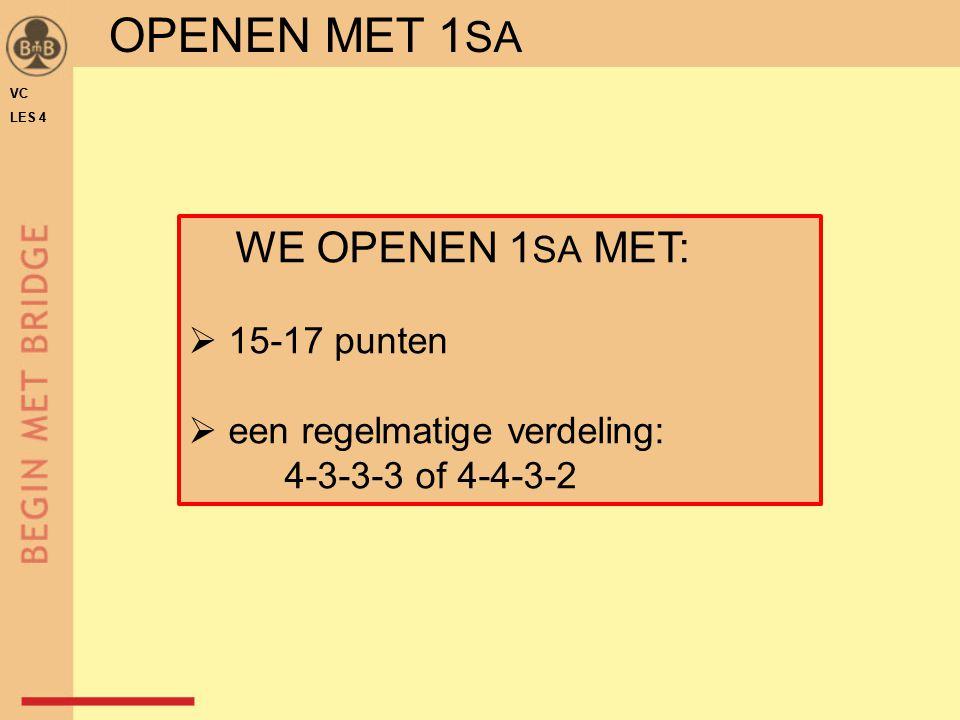 WE OPENEN 1 SA MET:  15-17 punten  een regelmatige verdeling: 4-3-3-3 of 4-4-3-2 VC LES 4 VC LES 4 OPENEN MET 1 SA