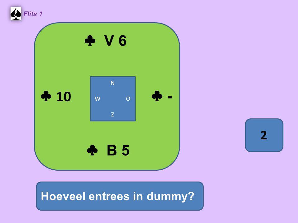 ♣ V 6 Flits 1 ♣ B 5 Hoeveel entrees in dummy N W O Z 2 ♣ 10 ♣ -