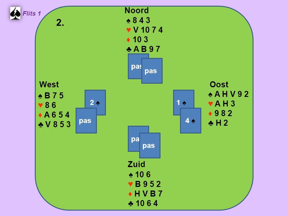 Zuid ♠ 10 6 ♥ B 9 5 2 ♦ H V B 7 ♣ 10 6 4 West ♠ B 7 5 ♥ 8 6 ♦ A 6 5 4 ♣ V 8 5 3 Noord ♠ 8 4 3 ♥ V 10 7 4 ♦ 10 3 ♣ A B 9 7 Oost ♠ A H V 9 2 ♥ A H 3 ♦ 9 8 2 ♣ H 2 2.