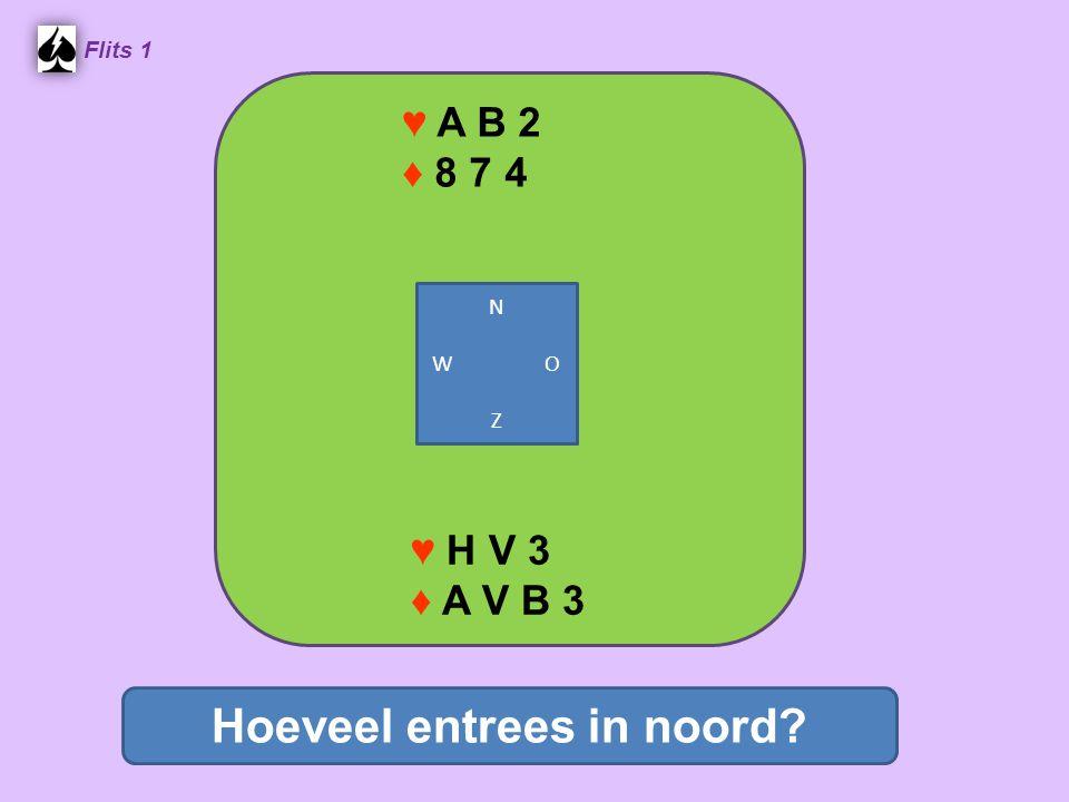 ♥ A B 2 ♦ 8 7 4 Flits 1 ♥ H V 3 ♦ A V B 3 Hoeveel entrees in noord? N W O Z