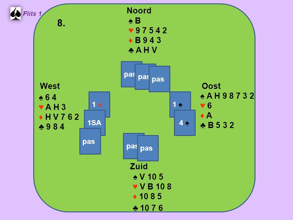 Zuid ♠ V 10 5 ♥ V B 10 8 ♦ 10 8 5 ♣ 10 7 6 West ♠ 6 4 ♥ A H 3 ♦ H V 7 6 2 ♣ 9 8 4 Noord ♠ B ♥ 9 7 5 4 2 ♦ B 9 4 3 ♣ A H V Oost ♠ A H 9 8 7 3 2 ♥ 6 ♦ A ♣ B 5 3 2 8.