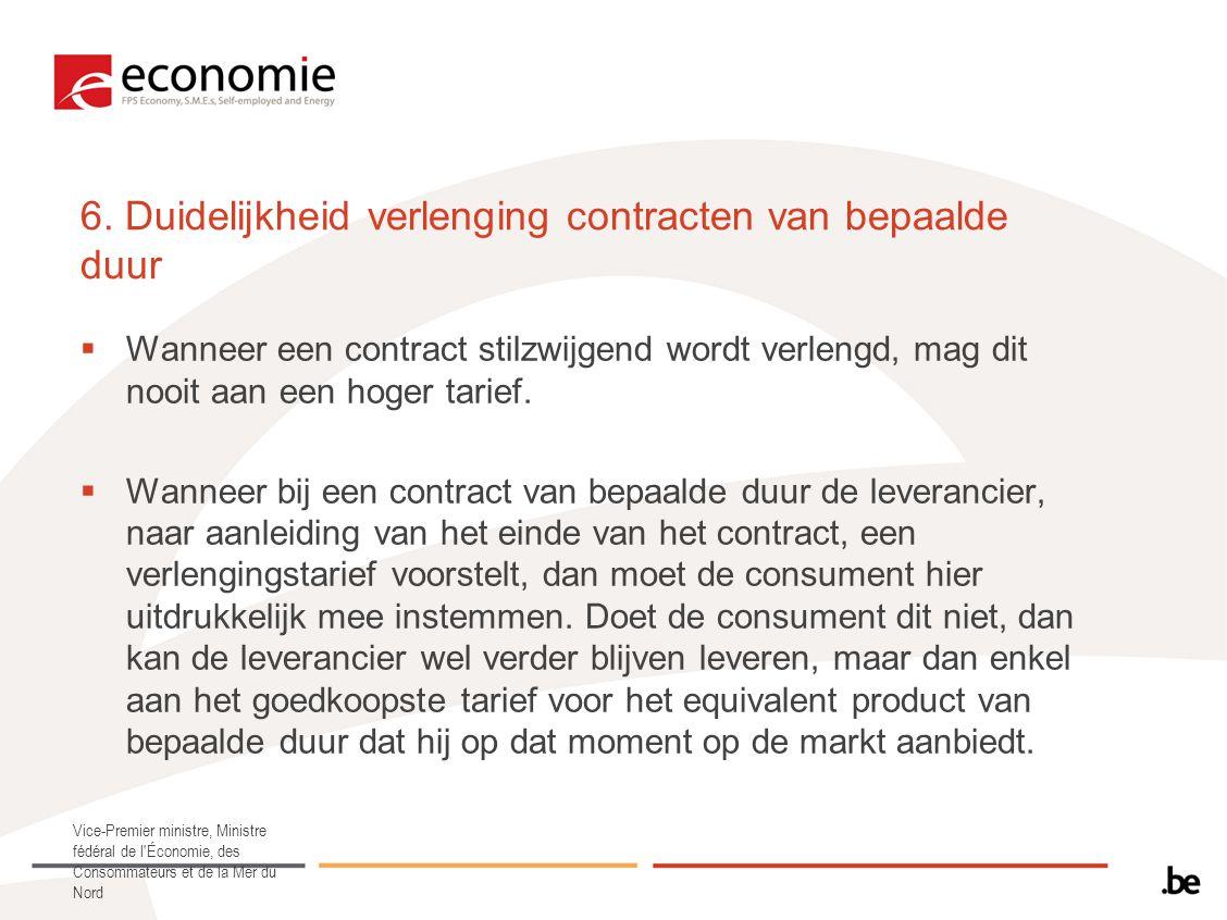 6. Duidelijkheid verlenging contracten van bepaalde duur  Wanneer een contract stilzwijgend wordt verlengd, mag dit nooit aan een hoger tarief.  Wan