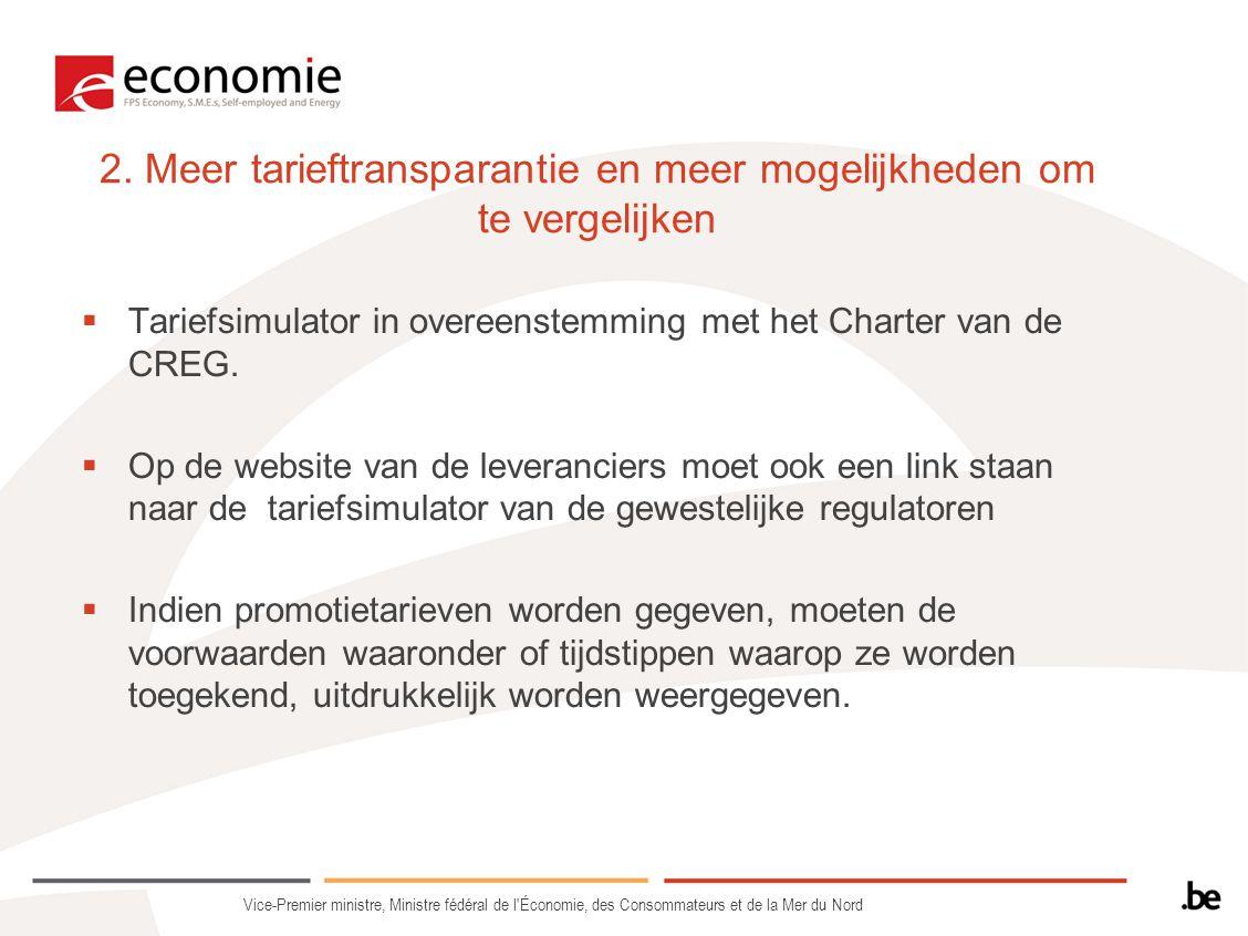 2. Meer tarieftransparantie en meer mogelijkheden om te vergelijken  Tariefsimulator in overeenstemming met het Charter van de CREG.  Op de website