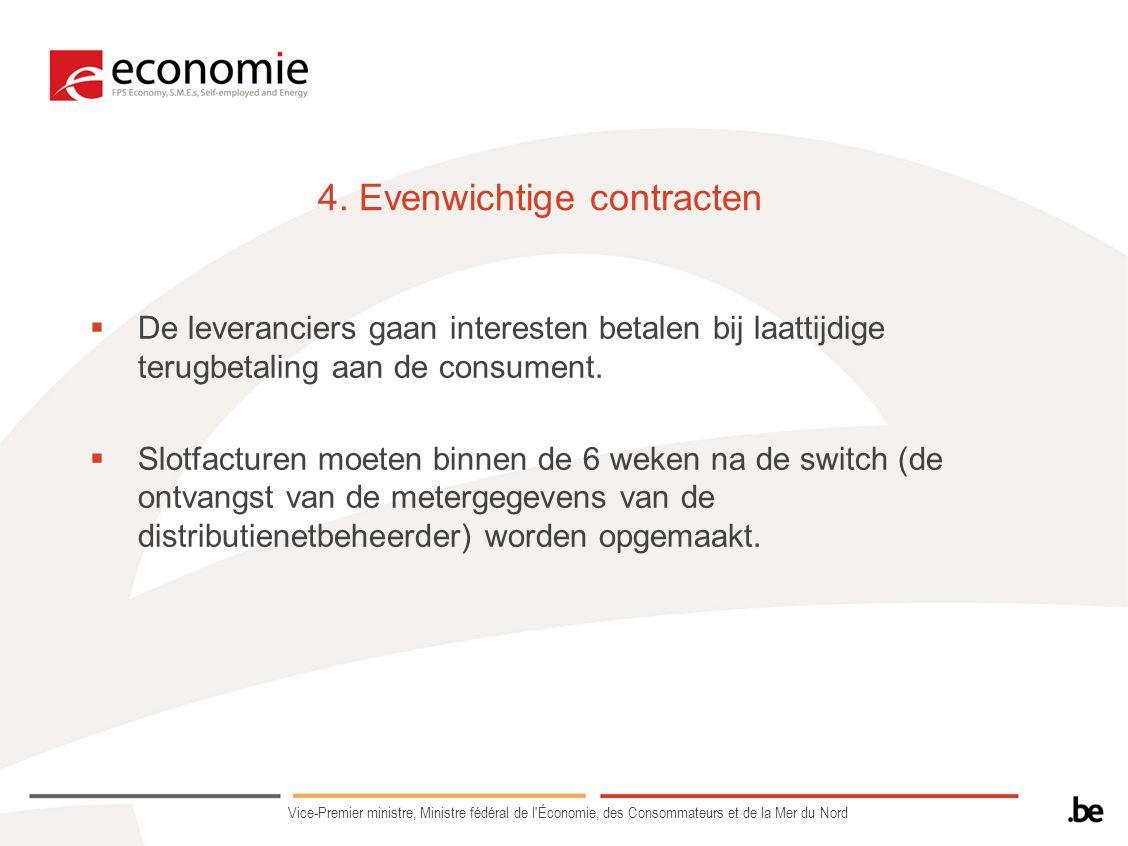 4. Evenwichtige contracten  De leveranciers gaan interesten betalen bij laattijdige terugbetaling aan de consument.  Slotfacturen moeten binnen de 6