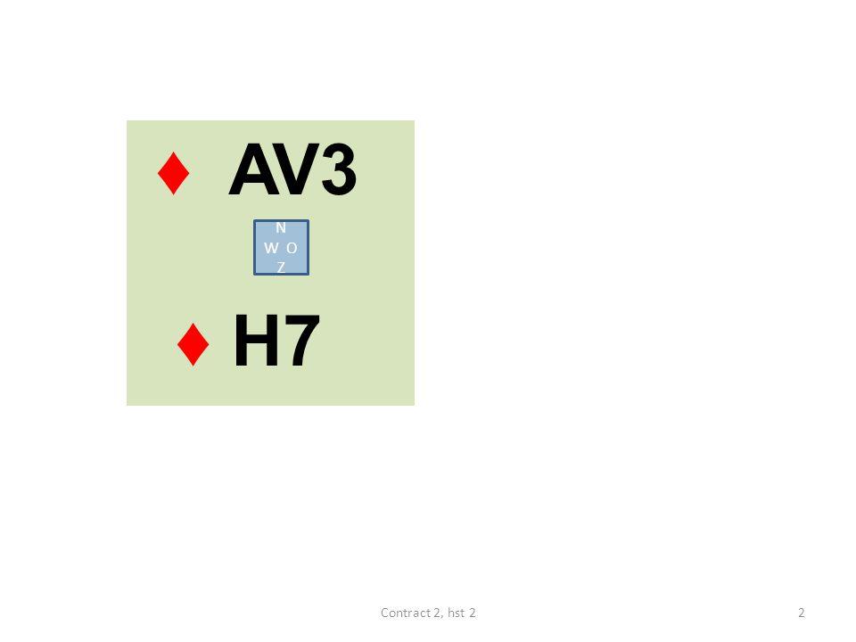 ♦ AV3 ♦ H7 N W O Z 2Contract 2, hst 2