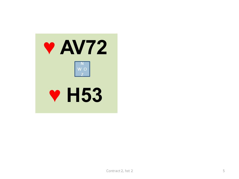 ♥ AV72 ♥ H53 N W O Z 5Contract 2, hst 2
