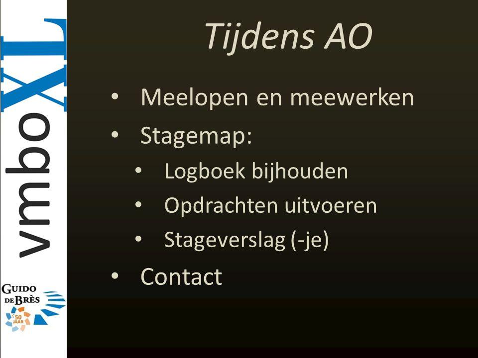 Tijdens AO Meelopen en meewerken Stagemap: Logboek bijhouden Opdrachten uitvoeren Stageverslag (-je) Contact