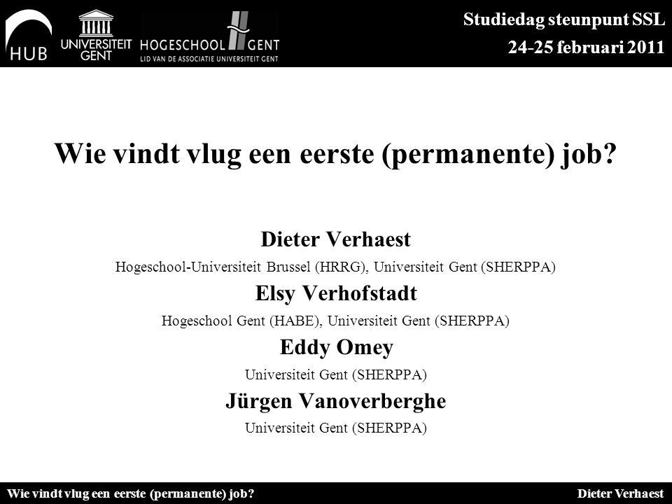 Wie vindt vlug een eerste (permanente) job? Dieter Verhaest Hogeschool-Universiteit Brussel (HRRG), Universiteit Gent (SHERPPA) Elsy Verhofstadt Hoges