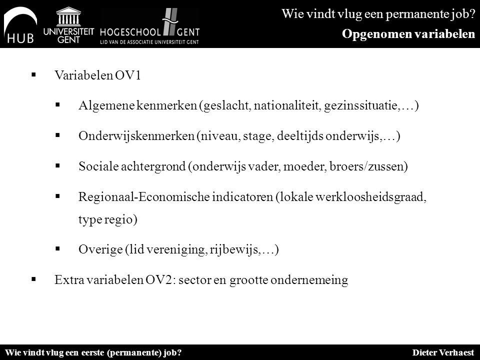  Variabelen OV1  Algemene kenmerken (geslacht, nationaliteit, gezinssituatie,…)  Onderwijskenmerken (niveau, stage, deeltijds onderwijs,…)  Social