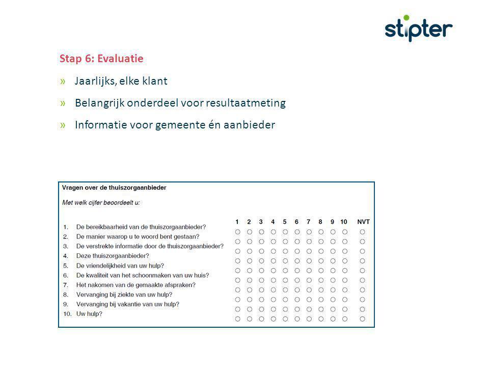 Stap 6: Evaluatie »Jaarlijks, elke klant »Belangrijk onderdeel voor resultaatmeting »Informatie voor gemeente én aanbieder