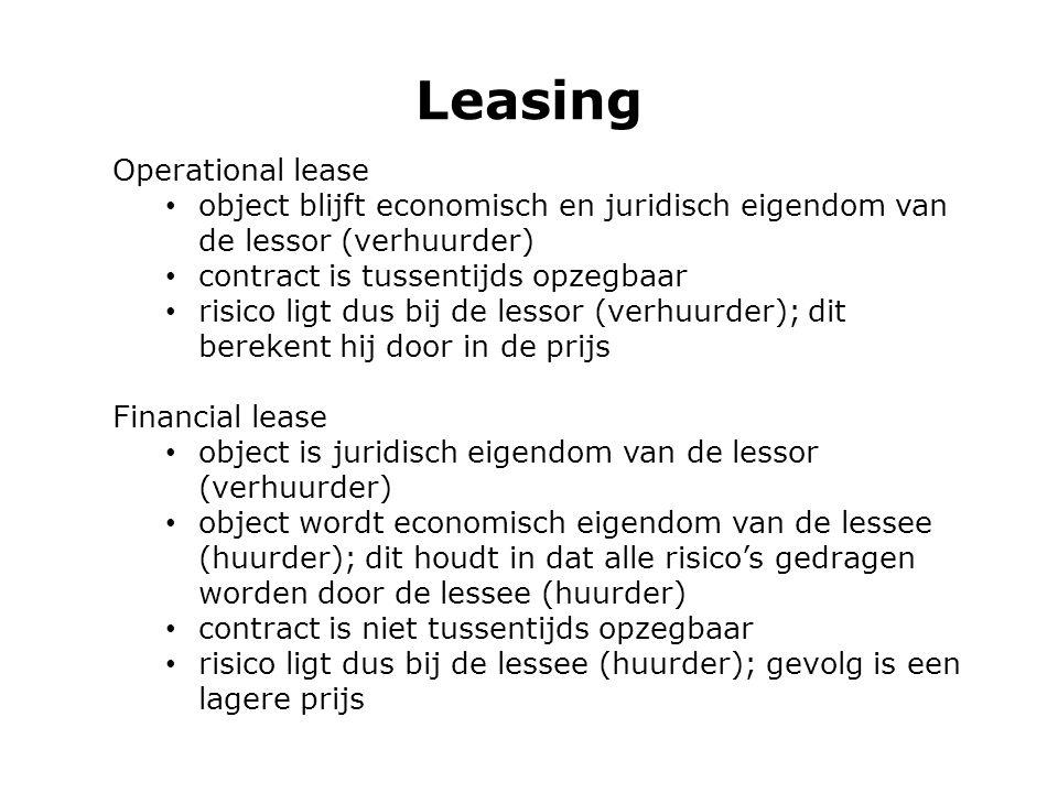 Leasing Operational lease object blijft economisch en juridisch eigendom van de lessor (verhuurder) contract is tussentijds opzegbaar risico ligt dus