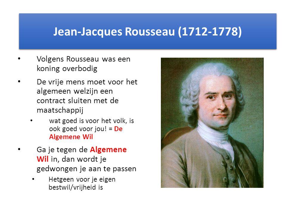 Volgens Rousseau was een koning overbodig De vrije mens moet voor het algemeen welzijn een contract sluiten met de maatschappij wat goed is voor het v